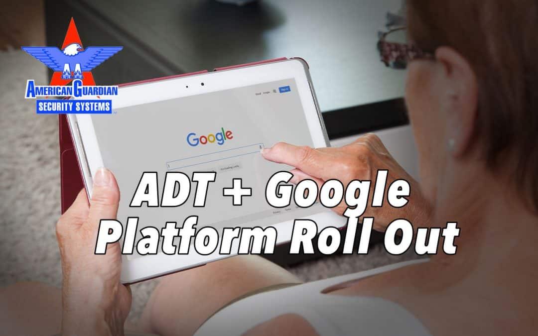 ADT + Google Platform Roll Out