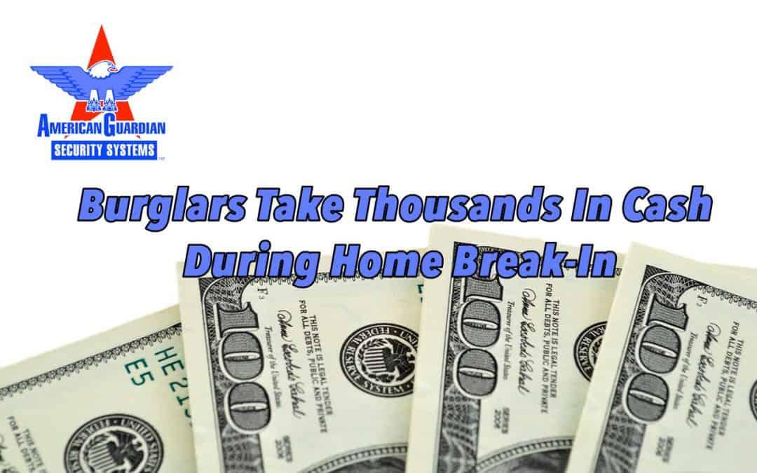 Burglars Take Thousands In Cash  During Home Break-In